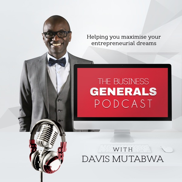 The Business Generals Podcast | Helping You Maximize Your Entrepreneurial Dreams - Every Single Week