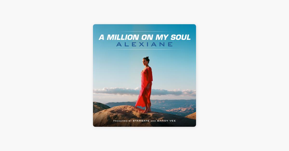 ALEXIANE A MILLION ON MY SOUL RADIO EDIT СКАЧАТЬ БЕСПЛАТНО