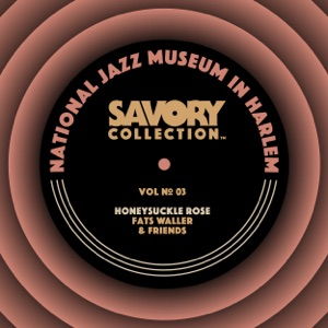 The Savory Collection, Vol. 3 - Honeysuckle Rose: Fats Waller & Friends