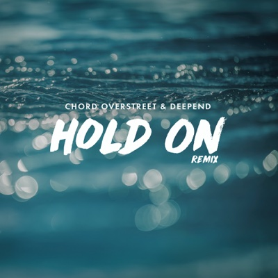 Hold On (Remix) - Chord Overstreet & Deepend song