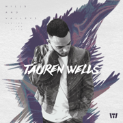 Hills and Valleys - Tauren Wells - Tauren Wells