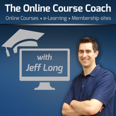 The Online Course Coach Podcast | Tips & Interviews on How to Create Online Courses, eLearning, Video Training & Membership Sit