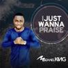 I Just Wanna Praise - Single, Michael King