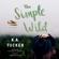 K.A. Tucker - The Simple Wild (Unabridged)