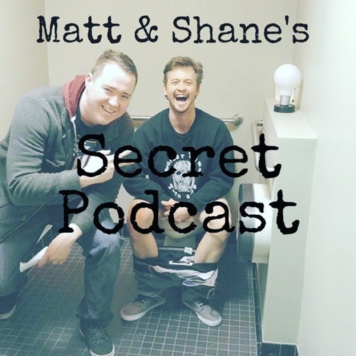Cover image of Matt and Shane's Secret Podcast