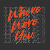 Where Were You-Eli Young Band