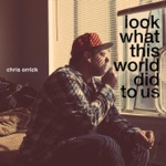 Chris Orrick - Look What This World Did to Us