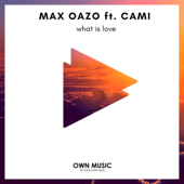 What Is Love (feat. Cami) - Max Oazo