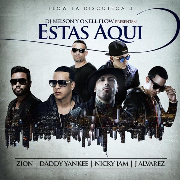 Estas Aquí (feat. Daddy Yankee, Nicky Jam, Zion & J Alvarez) - Single