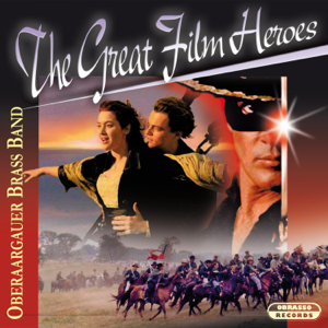 Oberaargauer Brass Band & Manfred Obrecht - The Great Film Heroes (Music Inspired By the Film)