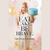 Melissa Radke - Eat Cake. Be Brave.  artwork