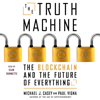 Michael J. Casey & Paul Vigna - The Truth Machine: The Blockchain and the Future of Everything (Unabridged)  artwork
