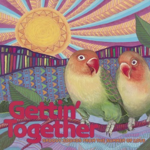 Gettin' Together: Groovy Sounds from the Summer of Love