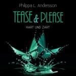 Tease & Please - hart und zart