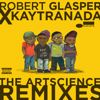 Robert Glasper Experiment - Robert Glasper x KAYTRANADA: The ArtScience Remixes  artwork