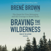 Brené Brown - Braving the Wilderness: The Quest for True Belonging and the Courage to Stand Alone (Unabridged)  artwork