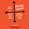 Kim Scott - Radical Candor: Be a Kick-Ass Boss Without Losing Your Humanity (Unabridged)  artwork