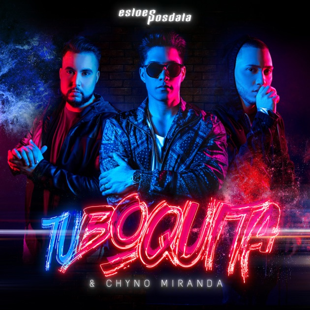 EstoeSPosdata & Chyno Miranda – Tu Boquita (feat. Chyno Miranda) – Single [iTunes Plus AAC M4A]