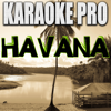 Havana (Originally Performed by Camila Cabello & Young Thug) [Instrumental Version] - Karaoke Pro