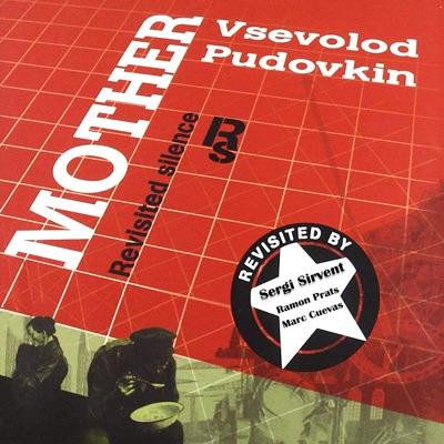Mother - Vsevolod Pudovkin. Revisited Silence (feat. Marc Cuevas & Ramon Prats) - Sergi Sirvent