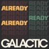 Galactic - Already Ready Already  artwork