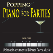 Popping Piano for Parties (Upbeat Instrumental Dinner Party Music)