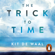 Kit de Waal - The Trick to Time (Unabridged)