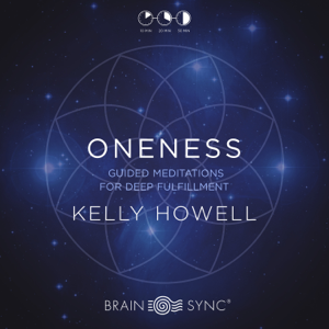 Kelly Howell - Oneness Guided Meditations for Deep Fulfillment