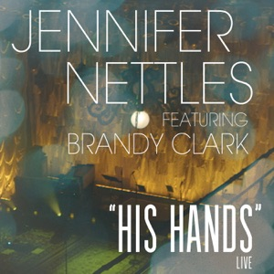 Jennifer Nettles - His Hands feat. Brandy Clark