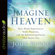 Imagine Heaven: Near-Death Experiences, God\'s Promises, and the Exhilarating Future That Awaits You