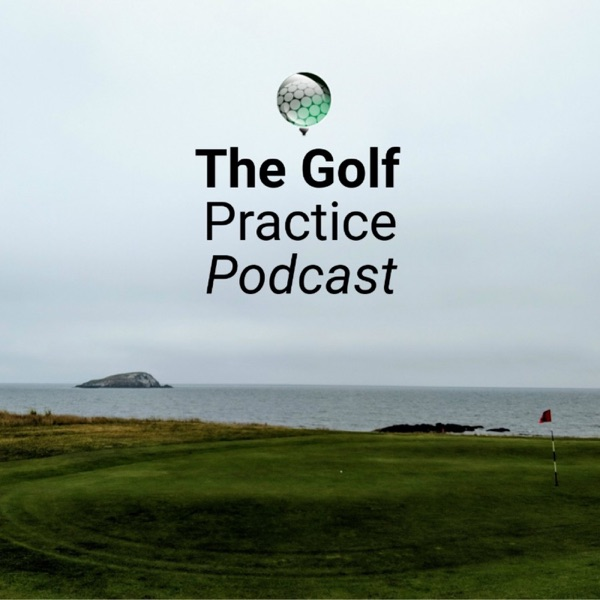 The Golf Practice Podcast