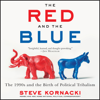 The Red and the Blue: The 1990s and the Birth of Political Tribalism (Unabridged) - Steve Kornacki