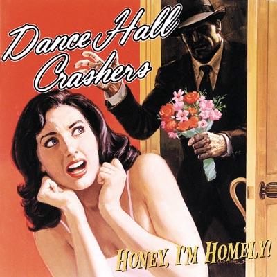 Honey I'm Homely - Dance Hall Crashers