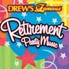 Drew s Famous Retirement Party Music
