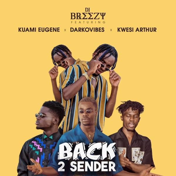 Back 2 Sender (feat. Kuami Eugene, DarkoVibes & Kwesi Arthur) - Single