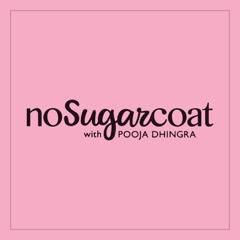 NoSugarCoat with Pooja Dhingra