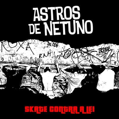 Skate Contra a Lei - Single - Astros de Netuno