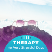 111 Therapy for Very Stressful Days: Music & Nature to Create Happy Environment, Entire Transformation, Calm Your Anxious Thoughts