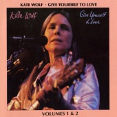 Kate Wolf - Give Yourself To Love