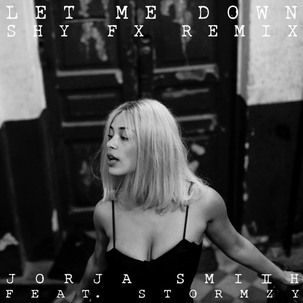 Let Me Down (feat. Stormzy) [Shy FX Remix] - Single