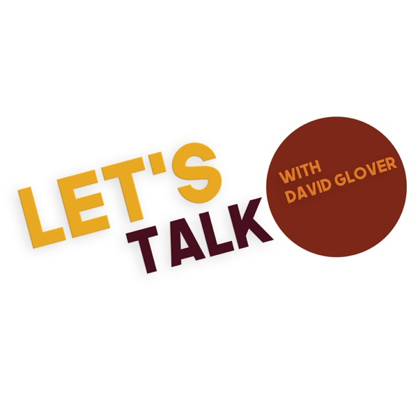 Let's Talk with David Glover