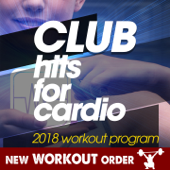 Club Hits For Cardio 2018 Workout Program (1 Hour Fitness & Workout Unmixed Compilation - 128 Bpm / 32 Count - Selected By New Workout Order)