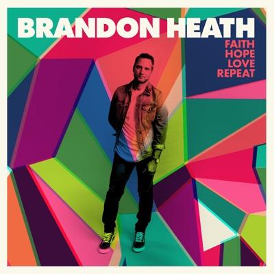 Faith Hope Love Repeat - Brandon Heath album