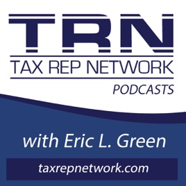 Tax Rep Network with Eric Green: 28  The IRS's Use of
