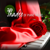 50 Shades of Piano Music: Tranquil Moments for Lovers, Emotional & Love Songs, Romantic Night Date, Pure Tantric Sex