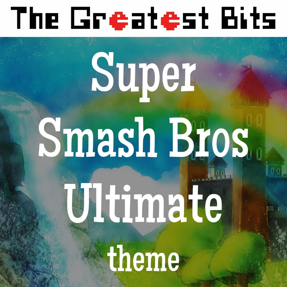 Super Smash Bros Ultimate Theme by The Greatest Bits