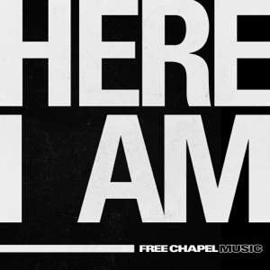 FREE CHAPEL MUSIC - Here I Am
