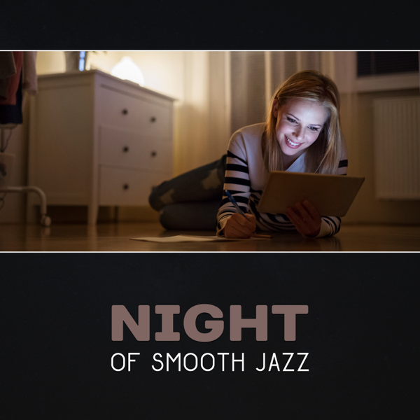 Night of Smooth Jazz – Relaxing Piano Music, Soft Instrumental Relaxation,  Evening Chillout, Anti Stress Jazz, Modern Jazz Relax by Night Jazz