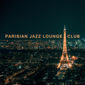 Parisian Jazz Lounge Club: The Very Best Chill Jazz for Cocktail Party, Rest & Relaxation, Midnight in Paris & Happy Fun All Night Long