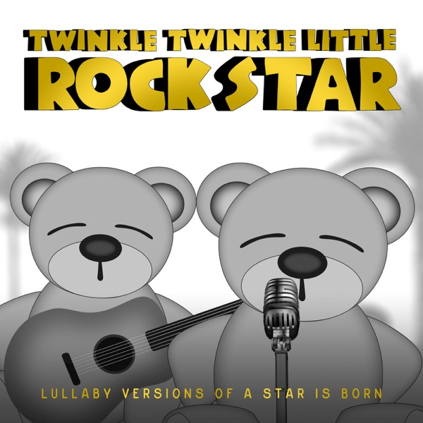 Lullaby Versions of a Star Is Born